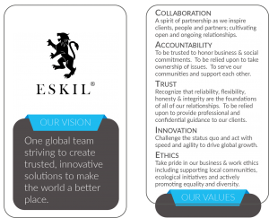 Eskil's Vision is One global team striving to create trusted, innovative solutions to make the world a better place.  Eskil's Values are based upon Collaboration, Accountability, Trust, Innovation and Ethics